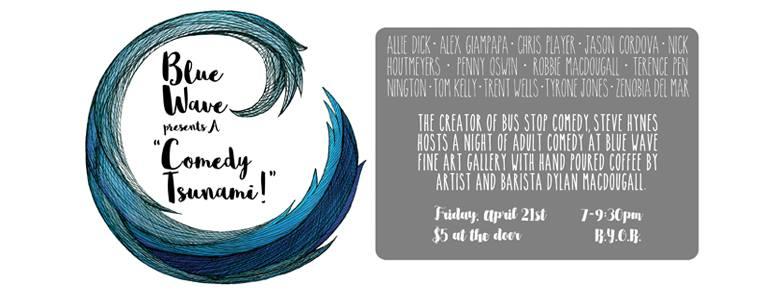 Blue Wave Presents a Comedy Tsunami @ Blue Wave Art Gallery